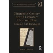 Nineteenth-Century British Literature Then and Now: Reading with Hindsight by Dentith,Simon, 9781138248731