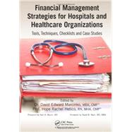 Financial Management Strategies for Hospitals and Healthcare Organizations: Tools, Techniques, Checklists and Case Studies by Marcinko; David Edward, 9781466558731