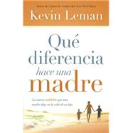 Qu� diferencia hace una madre / What a difference a Mom makes by Leman, Kevin, 9781621368731