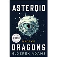Asteroid Made of Dragons by Adams, G. Derek, 9781941758731