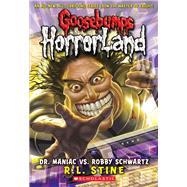 Dr. Maniac vs. Robby Schwartz (Goosebumps Horrorland #5) by Stine, R.L., 9780439918732