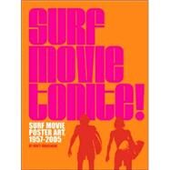 Surf Movie Tonite!: Surf Movie Poster Art, 1957-2004