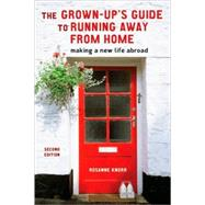 The Grown-Up's Guide to Running Away from Home, Second Edition by Knorr, Rosanne, 9781580088732