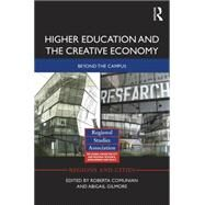 Higher Education and the Creative Economy: Beyond the campus by Comunian; Roberta, 9781138918733