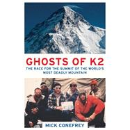 The Ghosts of K2 The Race for the Summit of the World's Most Deadly Mountain by Conefrey, Mick, 9781780748733