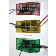 Handmade Electronic Music: The Art of Hardware Hacking by Collins; Nicolas, 9780415998734