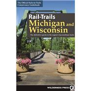 Rail-Trails Michigan and Wisconsin The definitive guide to the region's top multiuse trails by Unknown, 9780899978734