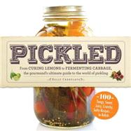 Pickled: From Curing Lemons to Fermenting Cabbage, the Gourmand's Ultimate Guide to the World of Pickling by Carrolata, Kelly, 9781440538735