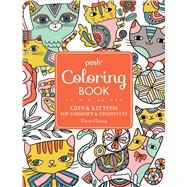 Posh Adult Coloring Book: Cats & Kittens for Comfort & Creativity by Chang, Flora, 9781449478735