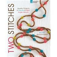 Two Stitches Jewelry Projects in Peyote & Right Angle Weave by Nelson-Smith, Rachel, 9781454708735