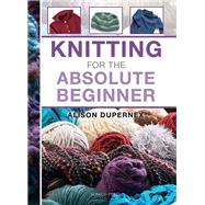 Knitting for the Absolute Beginner by Dupernex, Alison, 9781844488735