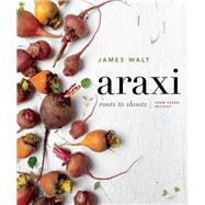 Araxi Roots to Shoots; Farm Fresh Recipes by Walt, James ; Morrison, Andrew, 9781927958735