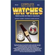 Complete Price Guide to Watches 2014 by Gilbert, Richard E.; Engle, Tom; Shugart, Cooksey, 9780982948736