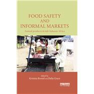 Food Safety and Informal Markets: Animal Products in Sub-Saharan Africa by Roesel; Kristina, 9781138818736
