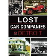 Lost Car Companies of Detroit by Naldrett, Alan, 9781467118736