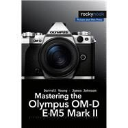 Mastering the Olympus Om-d E-m5 Mark II by Young, Darrell; Johnson, James, 9781937538736