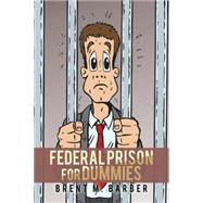 Federal Prison for Dummies by Barber, Brent M., 9781504968737