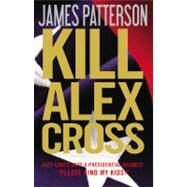Kill Alex Cross by Patterson, James, 9780316198738