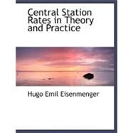 Central Station Rates in Theory and Practice by Eisenmenger, Hugo Emil, 9780554488738