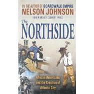 The Northside: African Americans and the Creation of Atlantic City by Johnson, Nelson, 9780937548738