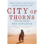 City of Thorns Nine Lives in the World's Largest Refugee Camp by Rawlence, Ben, 9781250118738