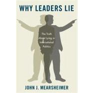 Why Leaders Lie The Truth About Lying in International Politics by Mearsheimer, John J., 9780199758739