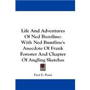 Life and Adventures of Ned Buntline : With Ned Buntline's Anecdote of Frank Forester and Chapter of Angling Sketches by Pond, Fred E., 9780548228739