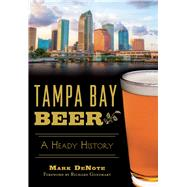 Tampa Bay Beer: A Heady History by Denote, Mark, 9781626198739