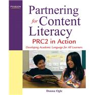 Partnering for Content Literacy PRC2 in Action. Developing Academic Language for All Learners by Ogle, Donna, 9780132458740