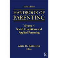 Handbook of Parenting: Volume 4: Social Conditions and Applied Parenting, Third Edition by Unknown, 9781138228740