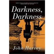 Darkness, Darkness by Harvey, John, 9781605988740