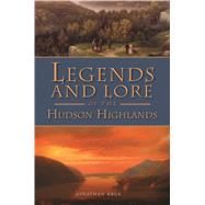 Legends and Lore of the Hudson Highlands by Kruk, Jonathan, 9781609498740