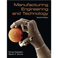 Manufacturing Engineering & Technology by Kalpakjian, Serope; Schmid, Steven, 9780133128741