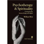 Psychotherapy and Spirituality : Crossing the Line Between Therapy and Religion by William West, 9780761958741