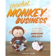 Crochet Monkey Business: A Crochet Story With Amigurumi Projects by Hoshi, Mitsuki, 9781440238741