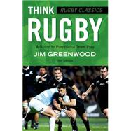 Rugby Classics: Think Rugby A Guide to Purposeful Team Play by Greenwood, Jim, 9781472918741