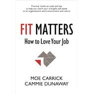 Fit Matters How to Love Your Job by Carrick, Moe; Dunaway, Cammie, 9781938548741