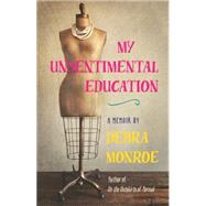 My Unsentimental Education by Monroe, Debra, 9780820348742