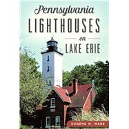 Pennsylvania Lighthouses on Lake Erie by Ware, Eugene H., 9781467118743