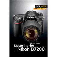 Mastering the Nikon D7200 by Young, Darrell, 9781937538743