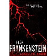 Teen Frankenstein: High School Horror by Baker, Chandler, 9781250058744