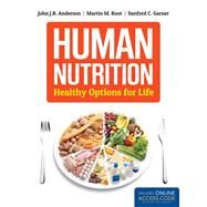 Human Nutrition: Healthy Options for Life by Anderson, John J. B., Ph.D., 9781449698744