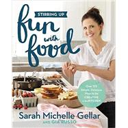 Stirring Up Fun with Food by Gellar, Sarah Michelle; Russo, Gia, 9781455538744