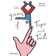 The Game of Tops and Tails by Tullet, Herv�, 9780714868745