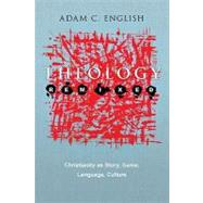 Theology Remixed: Christianity As Story, Game, Language, Culture by English, Adam C., 9780830838745
