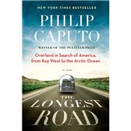The Longest Road Overland in Search of America, from Key West to the Arctic Ocean by Caputo, Philip, 9781250048745