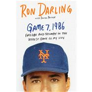 Game 7, 1986 Failure and Triumph in the Biggest Game of My Life by Darling, Ron; Paisner, Daniel (CON), 9781250118745