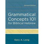 Grammatical Concepts 101 for Biblical Hebrew by Long, Gary A., 9780801048746