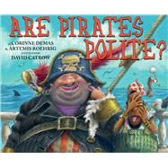 Are Pirates Polite? by Demas, Corinne; Roehrig, Artemis; Catrow, David, 9780545628747