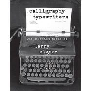 Calligraphy Typewriters by Eigner, Larry; Faville, Curtis; Grenier, Robert, 9780817358747